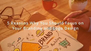 5-reasons-why-you-should-focus-on-your-branding-and-logo-design